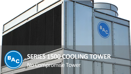 COOLING TOWER BAC's SERIES 1500: NO COMPROMISE TOWER